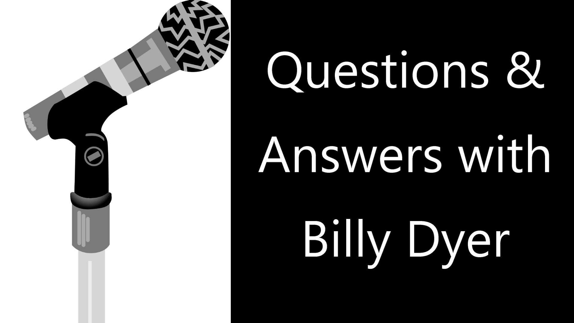 Questions & Answers With Billy Dyer